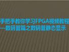 手把手教你学习FPGA系列视频教程_数码管静态显示
