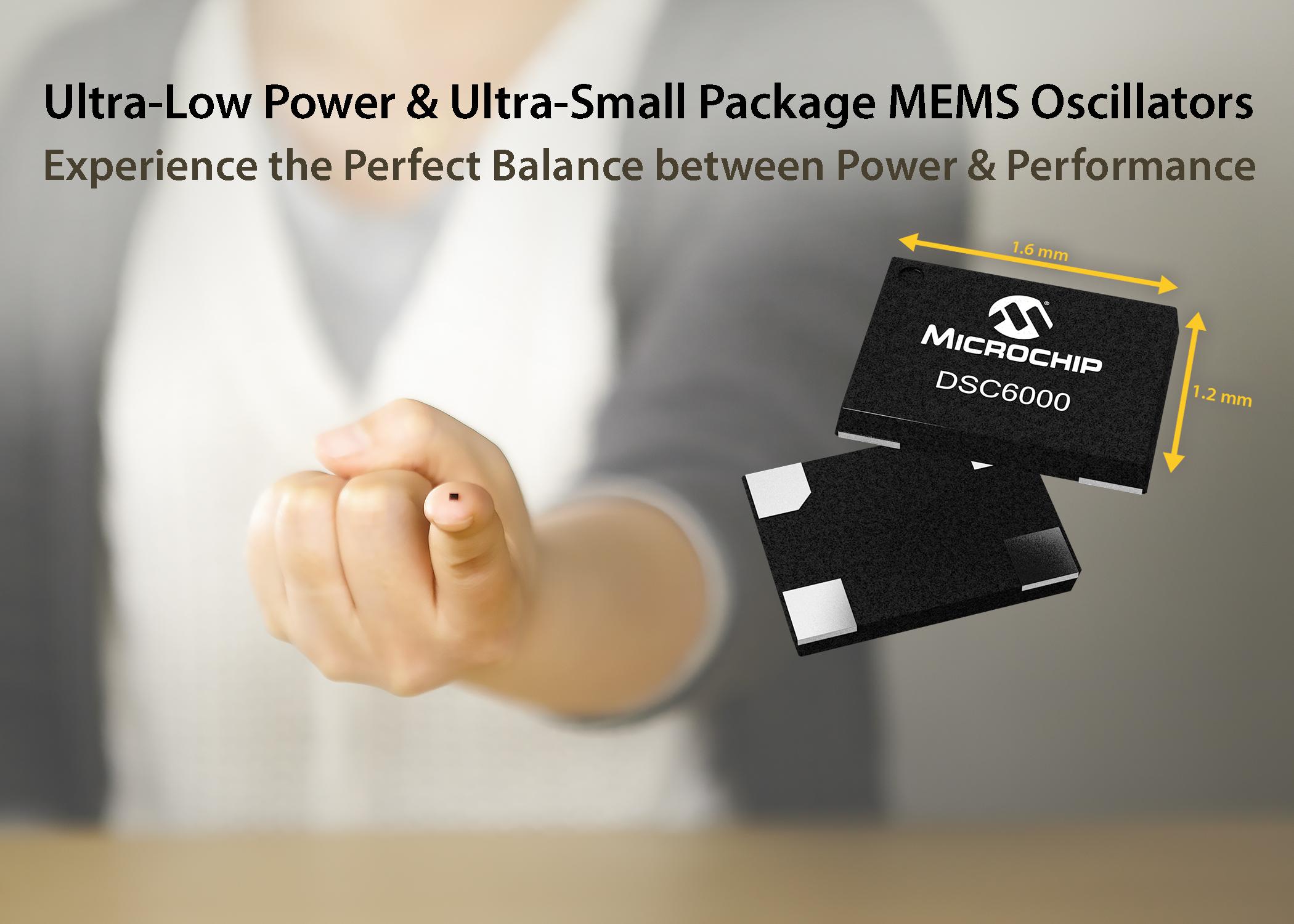 Microchip 推出业内集最小型封装和超低功耗技术为一体的DSC6000系列MEMS振荡器