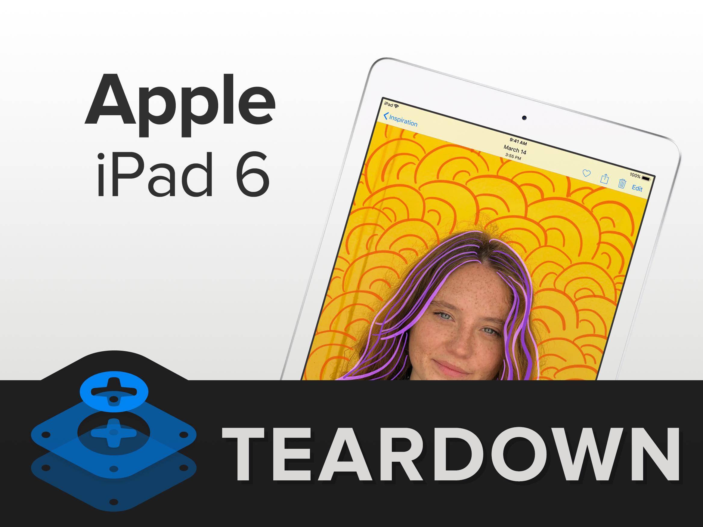 iPad 6详尽拆解 除了A10和支持笔就没变化了