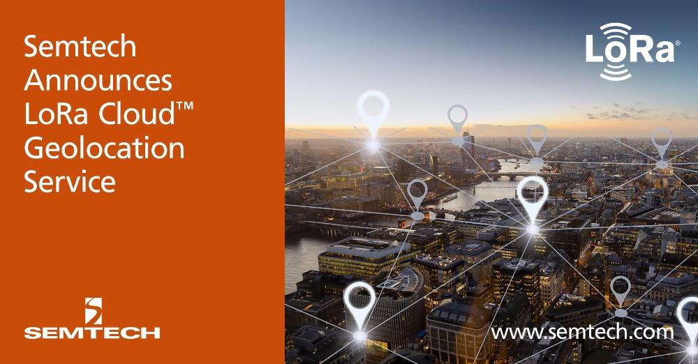 Semtech宣布推出LoRa Cloud™地理定位服务  新服务简化了所有基于LoRaWAN™设备的地理定位服务的集成