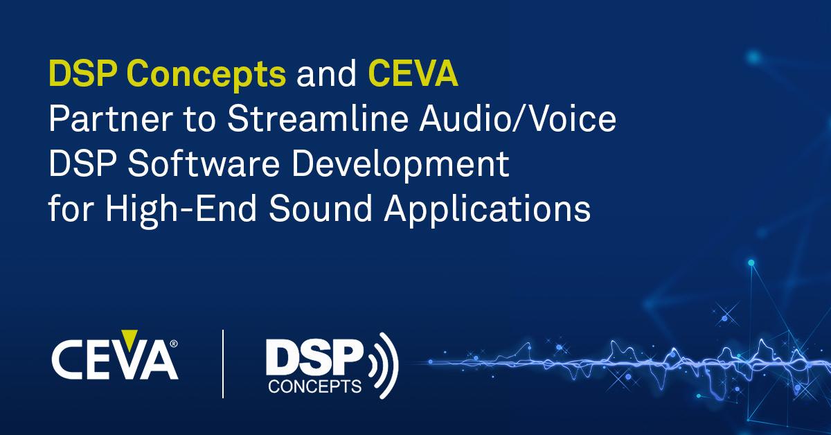 CEVA和DSP Concepts合作简化用于高端声音应用的 音频/语音DSP软件开发