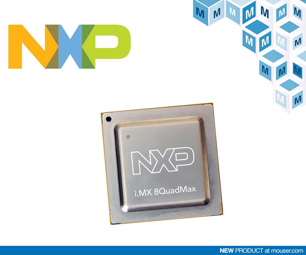 贸泽开售面向先进多平台汽车信息娱乐应用的NXP i.MX 8QuadMax和8QuadPlus处理器