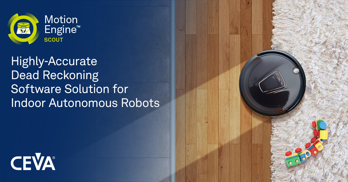 CEVA发布适用于室内自主机器人的 高精度航位推算软件解决方案MotionEngine? Scout